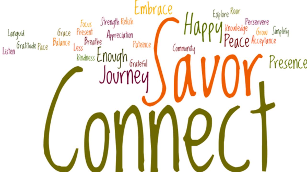 Connect Savor Happy Journey Presence Peace Enough Embrace Explore Knowledge