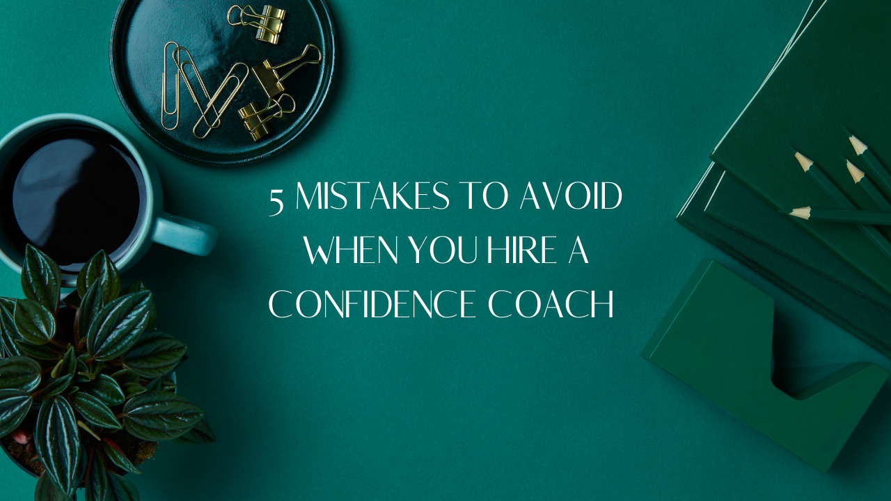 5 Mistakes to avoid when you hire a confidence coach