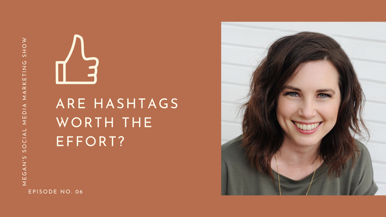 Megan's Social Media Marketing Show - episode 6 - Are Hashtags Worth the Effort?