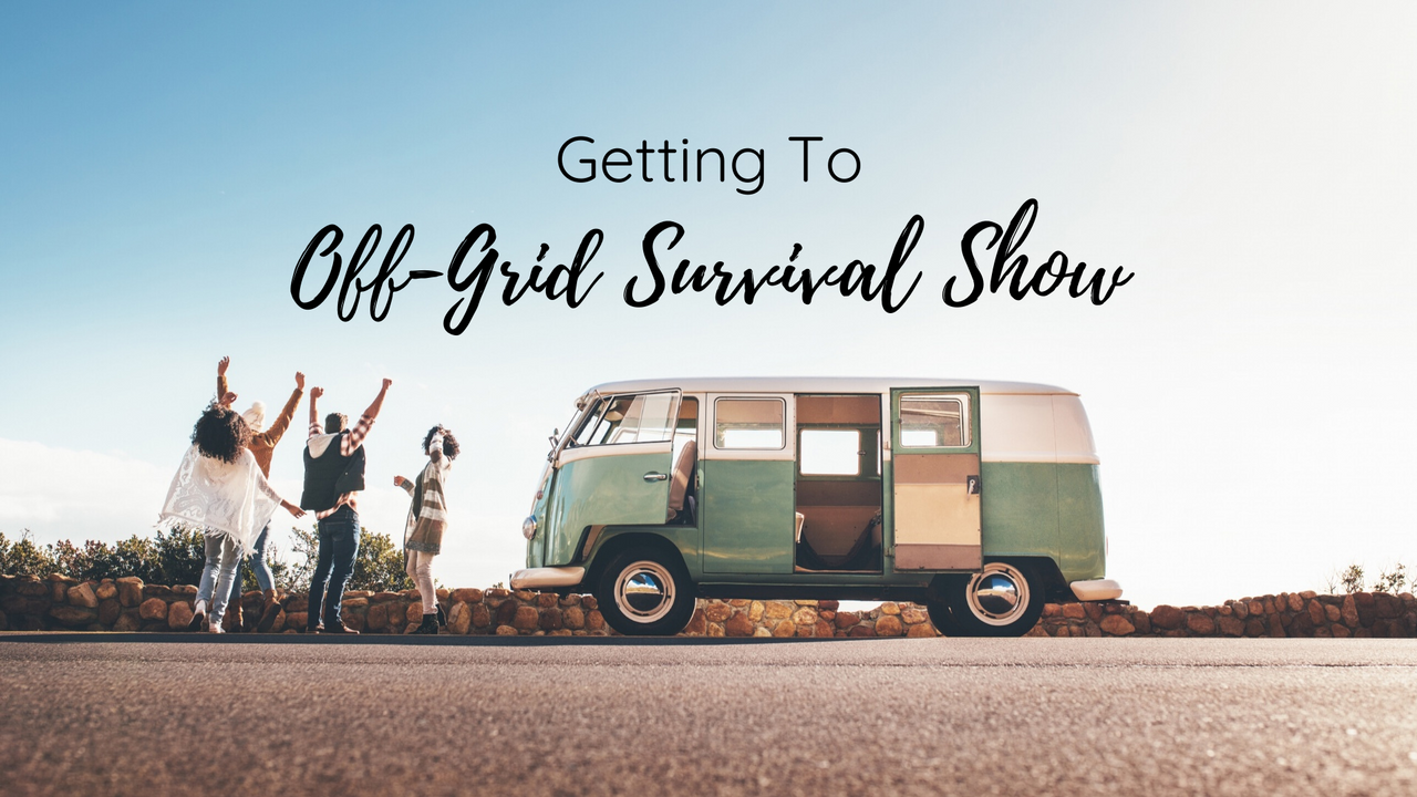 getting to the off-grid survival show