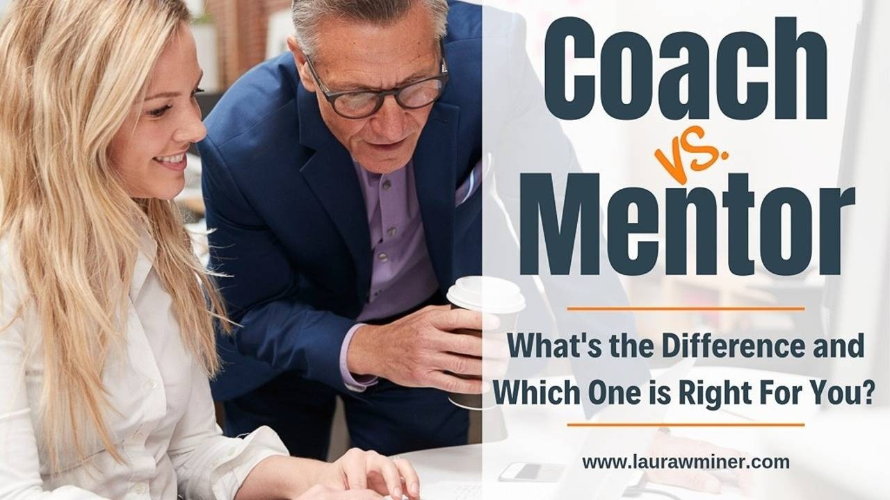 The Difference Between a Coach and a Mentor Laura W. Miner