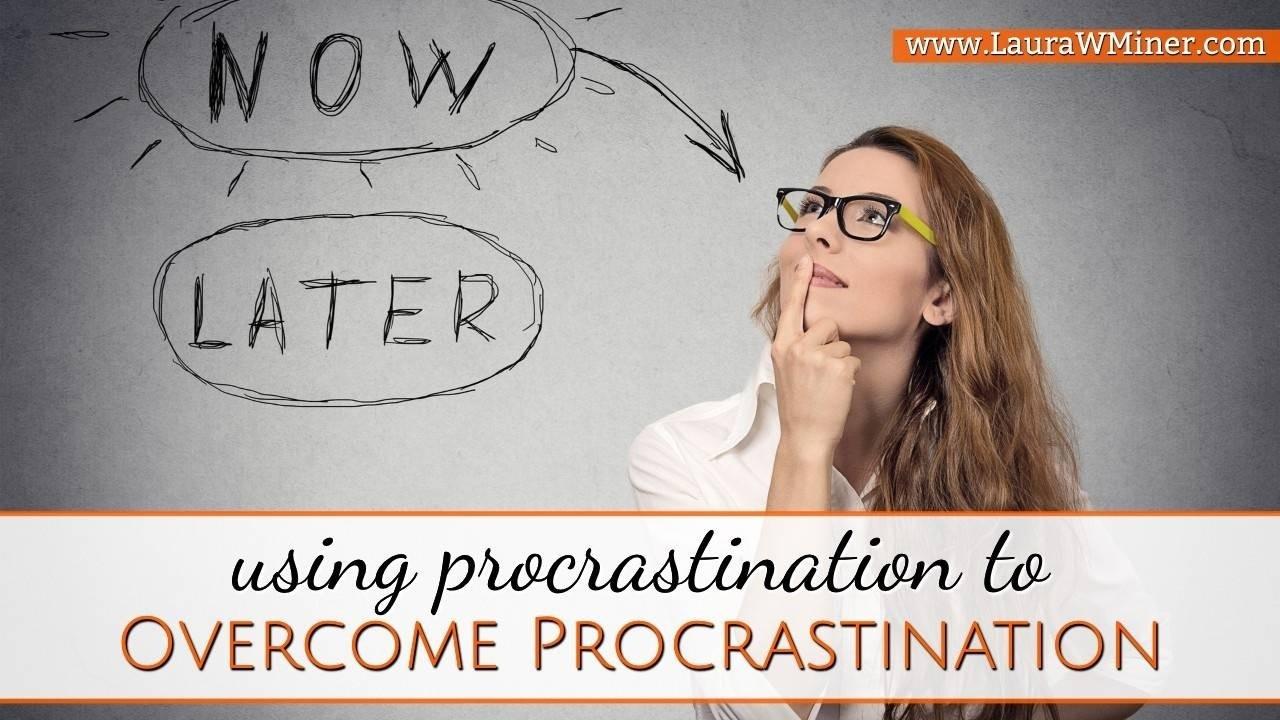 Laura W. Miner Using Procrastination to OVERCOME Procrastination