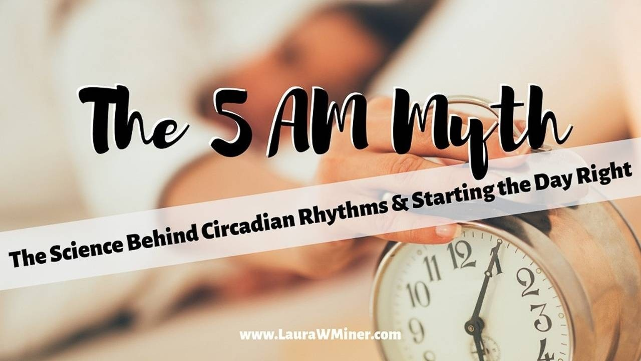 The science behind circadian rhythms and starting the day right Laura W. Miner