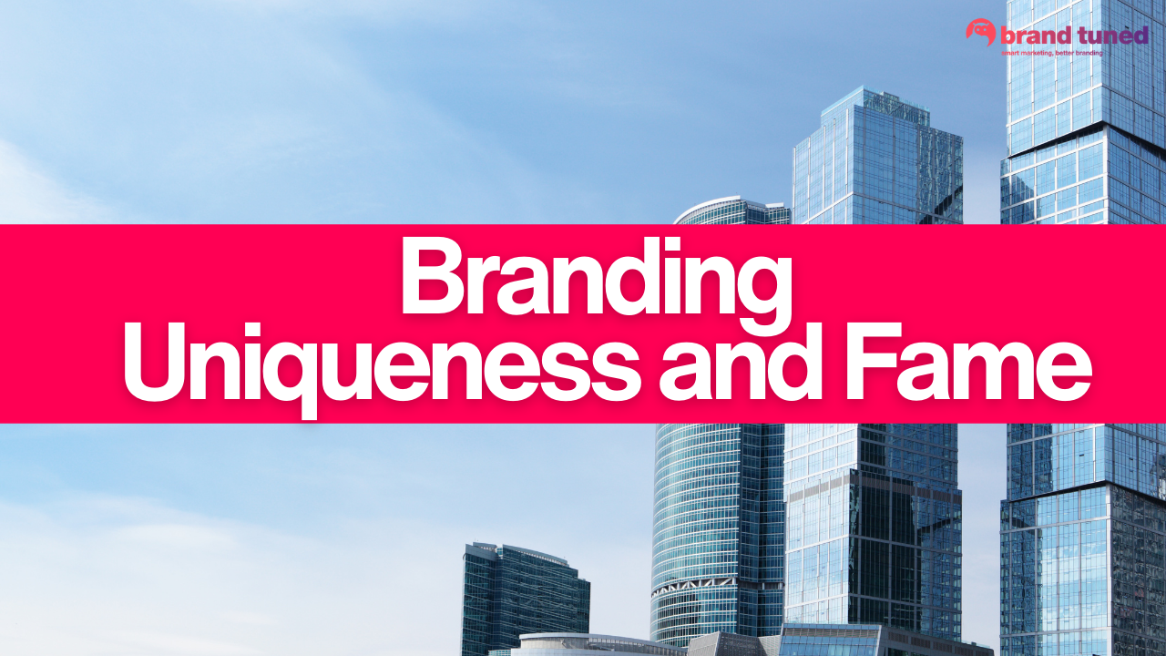 Branding – Uniqueness and Fame
