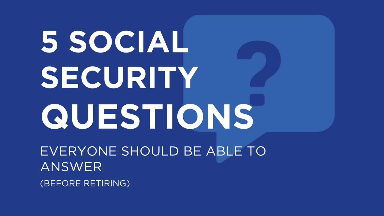 Can you answer these 5 social security questions 5 social security questions you should be able to answer before retiring malvernweather