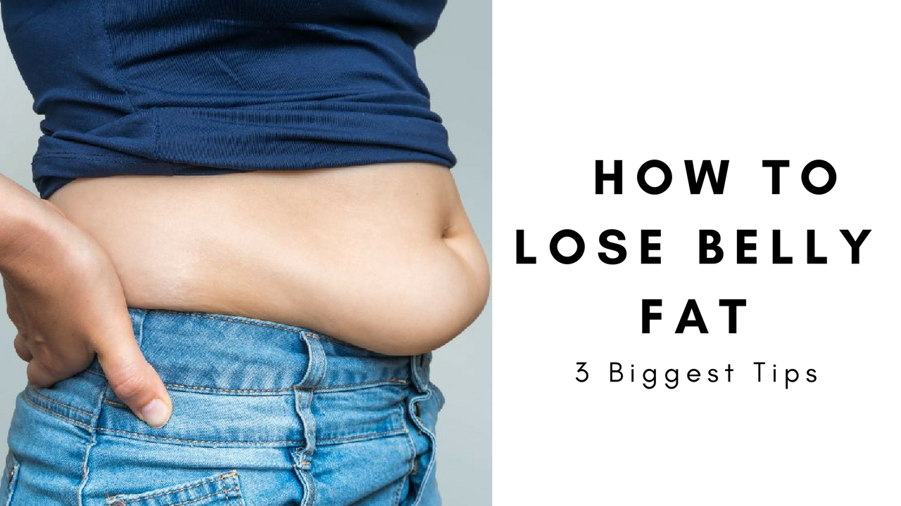 3 Biggest Tips On How To Lose Belly Fat