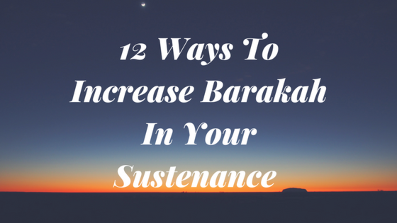 12 Ways To Increase Barakah In Your Sustenance
