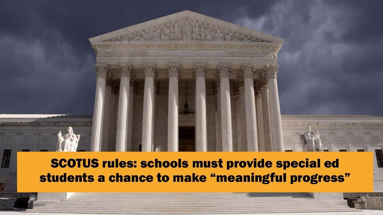 Special Education Case At Supreme Court >> Supreme Court Rules Schools Must Provide Meaningful Progress