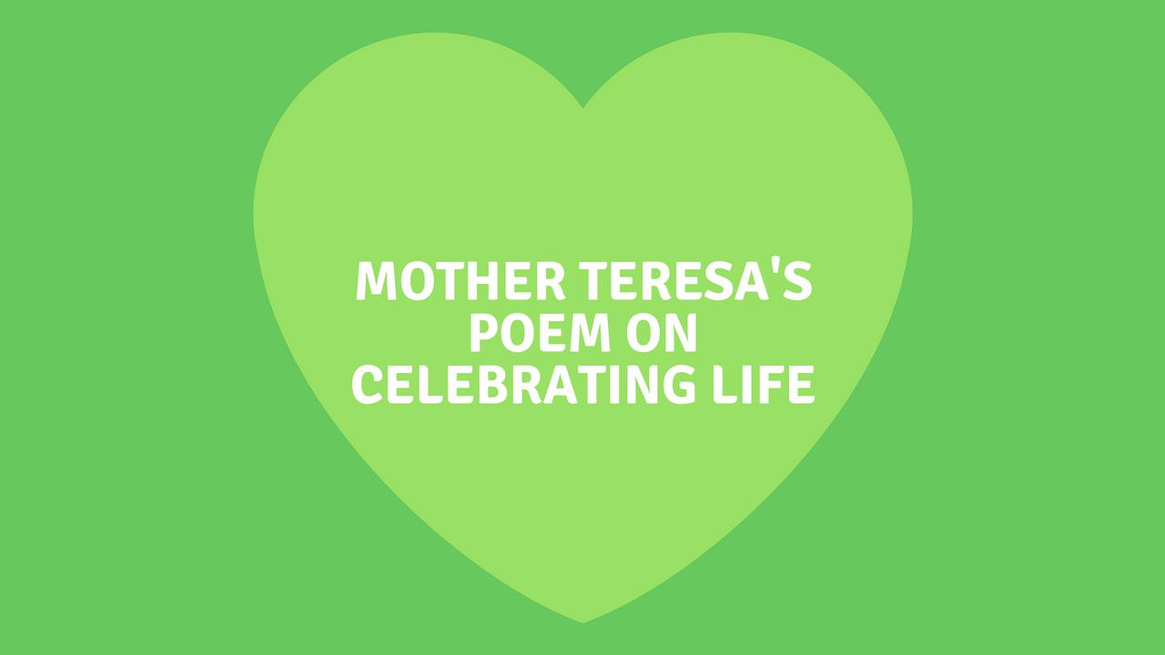 Mother Teresas Poem On Celebrating Life