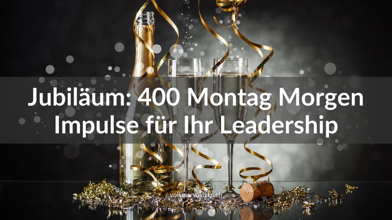 Jubiläum: 400 Montag Morgen Impulse für Ihr Leadership