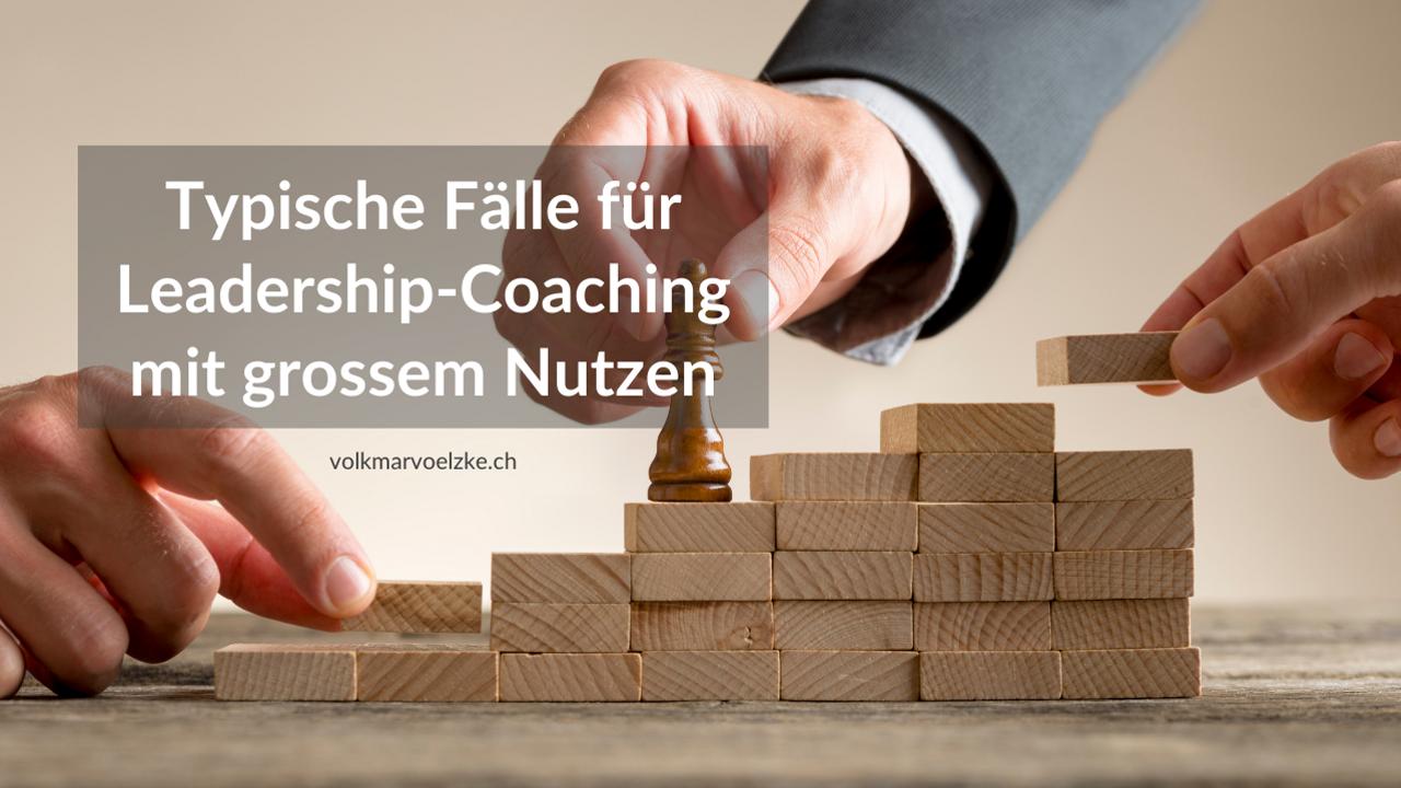 Typische Fälle für Leadership-Coaching mit grossem Nutzen