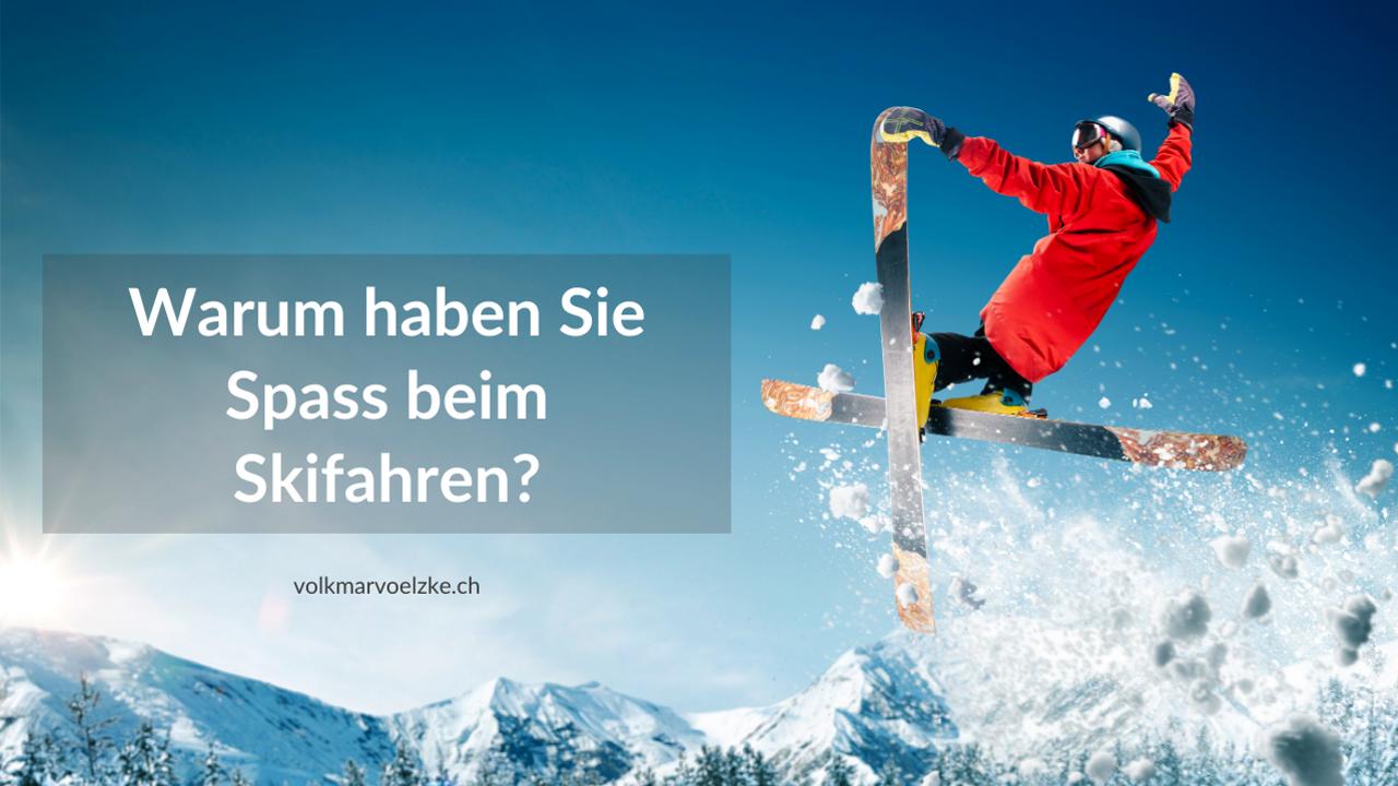 Warum haben Sie Spass beim Skifahren?