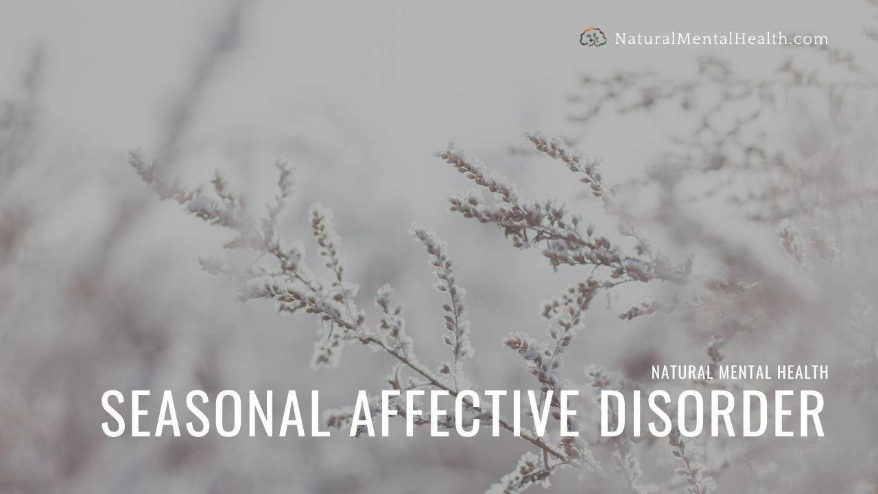 Seasonal Affective Disorder: Causes and Natural Approaches