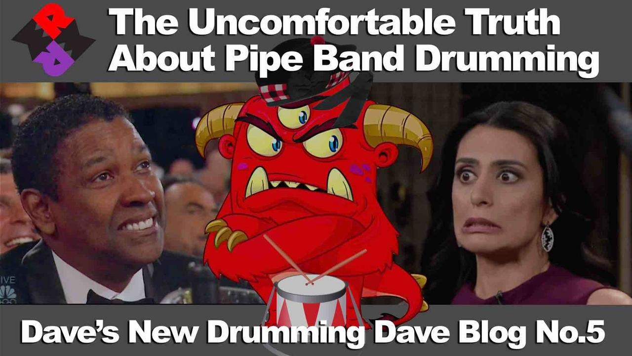 Dave's Blog | #5: The Uncomfortable Truth about Pipe Band Drumming