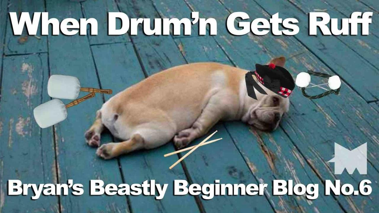 Bryan's Blog | #6: <br/>When Drum'n Gets Ruff...
