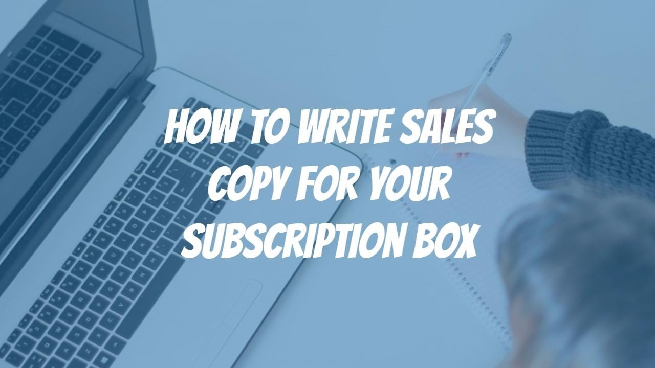 How To Write Sales Copy For Your Subscription Box