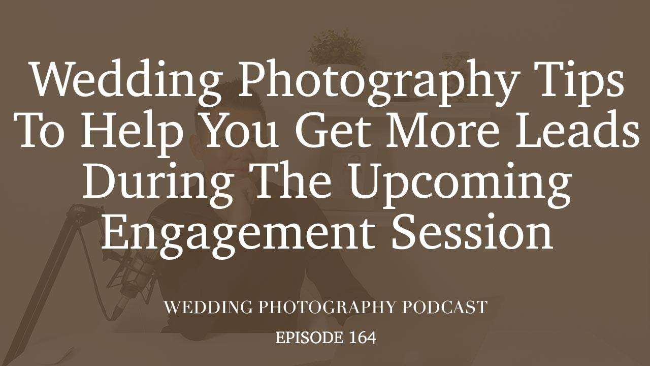 Wpp 164 How To Get Wedding Photography Leads During The Engagement Season