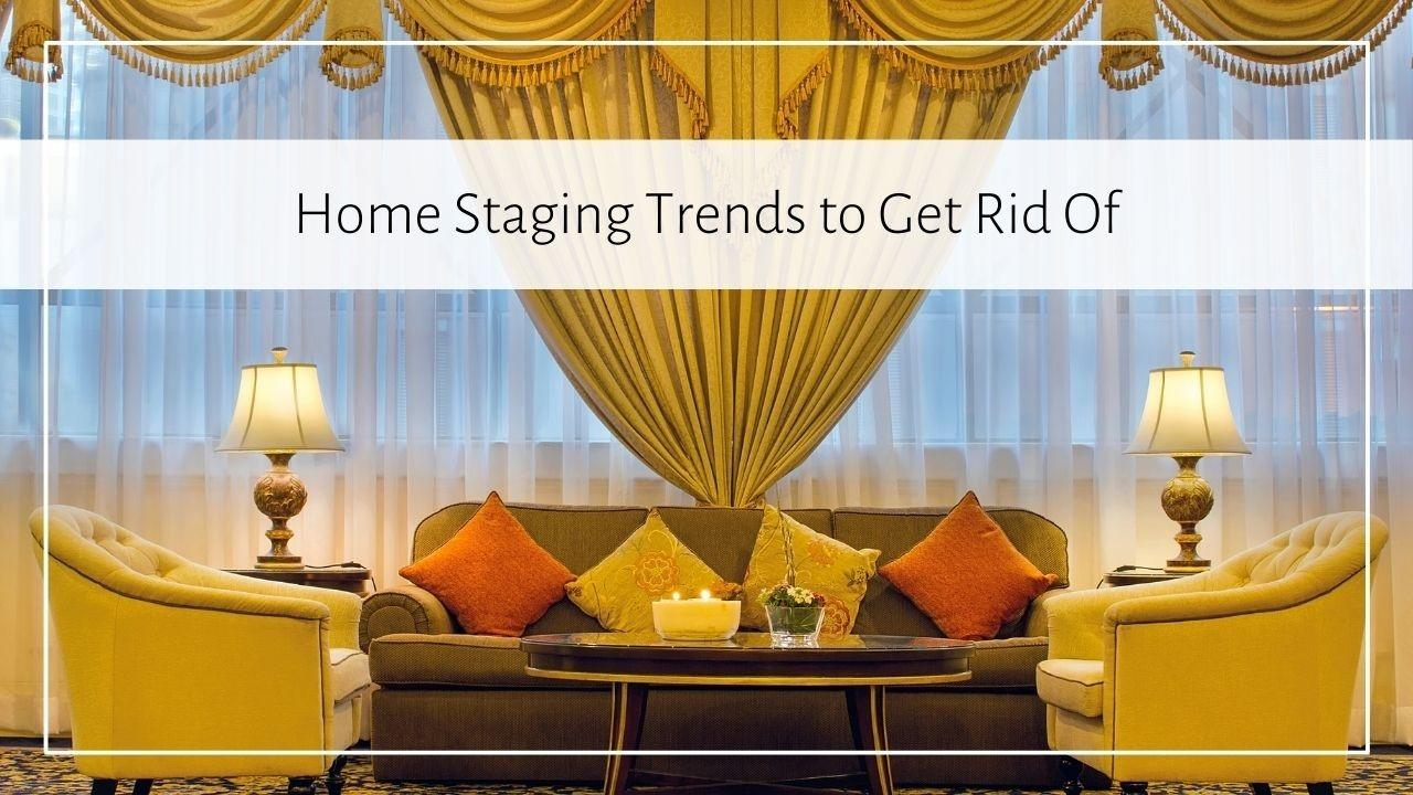 Home Staging Trends to Get Rid Of