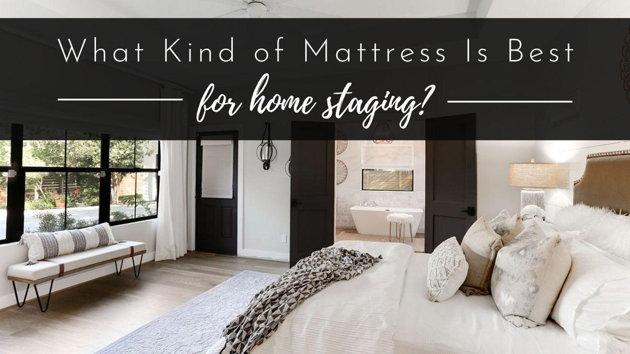 What Kind of Mattress Is Best for Home Staging?
