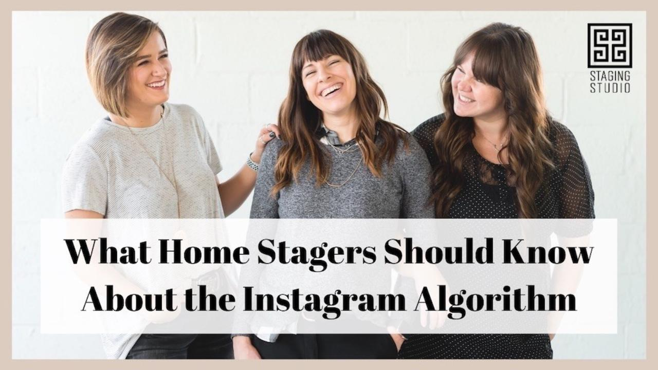 What Home Stagers Should Know About the Instagram Algorithm