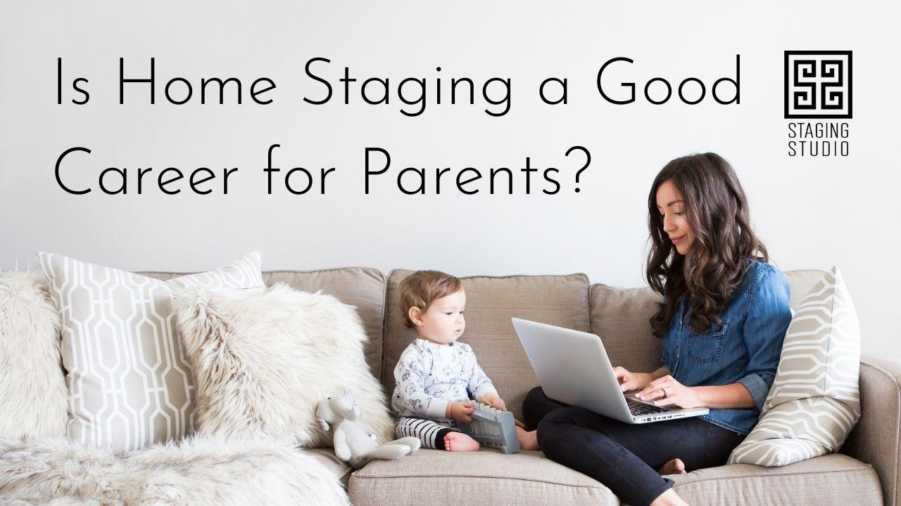 Is Home Staging a Good Career for Parents