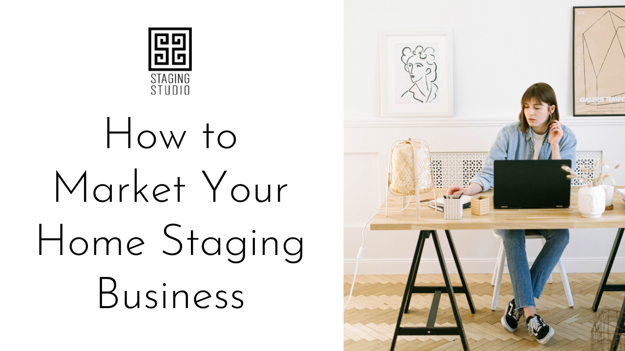 How to Market Your Home Staging Business