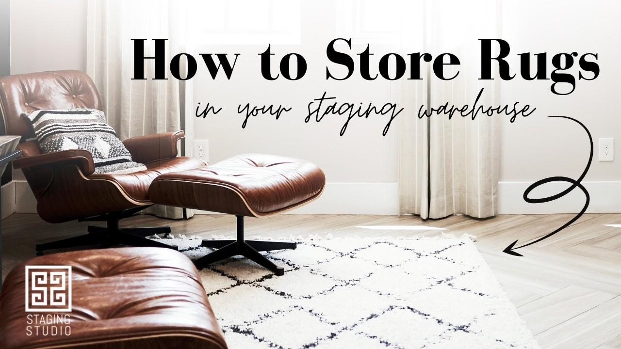 How to store rugs in your staging warehouse