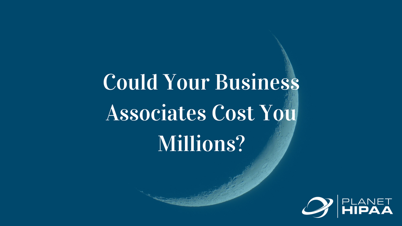 Could Your Business Associates Cost You Millions