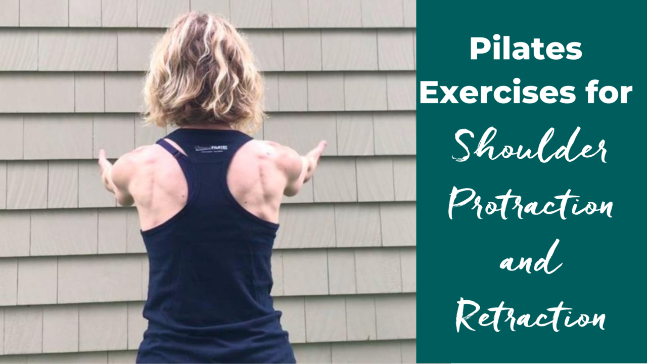 Pilates Exercises for Shoulder Protraction and Retraction to balanced muscle development