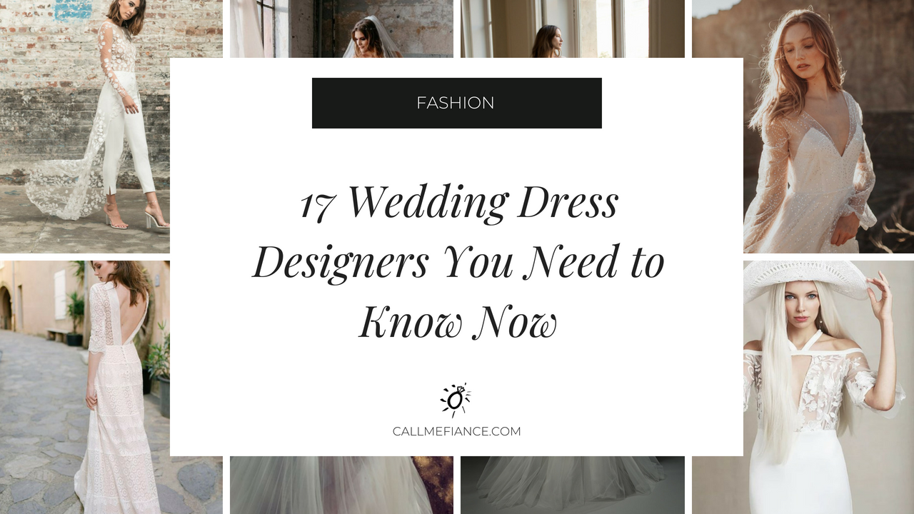 17 Wedding Dress Designers You Need To Know Now