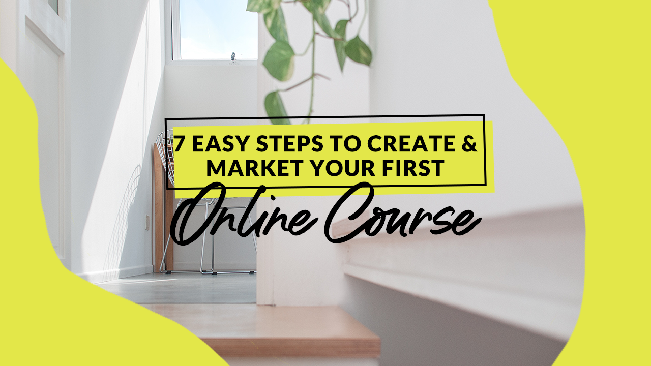7 Easy Steps to Create & Market Your First Online Course