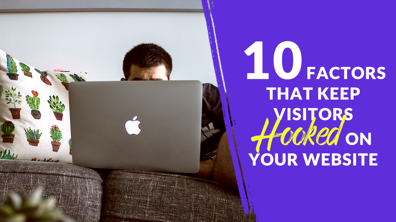 10 Factors that Keep Visitors Hooked on Your Website (and Coming Back)