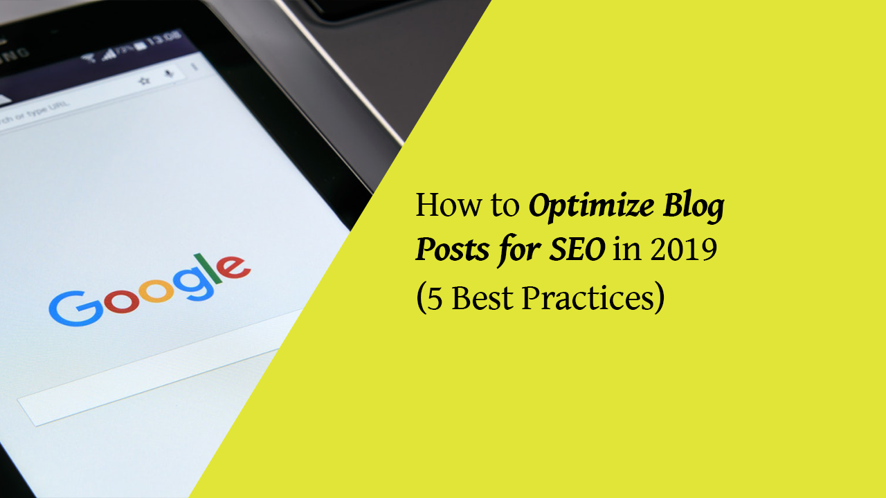 How to Optimize Blog Posts for SEO in 2019 (5 Best Practices)