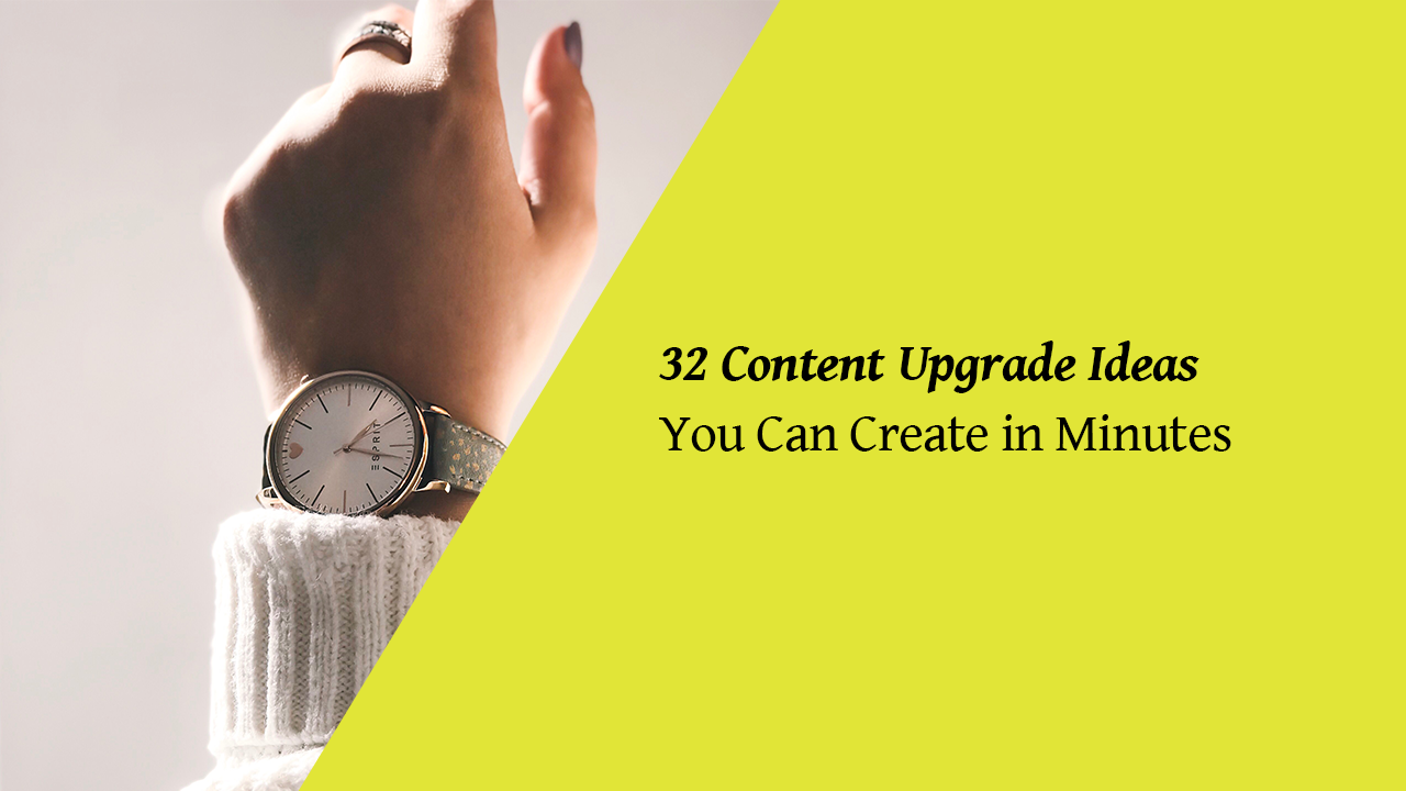 32 content upgrade ideas you can create in minutes with examples