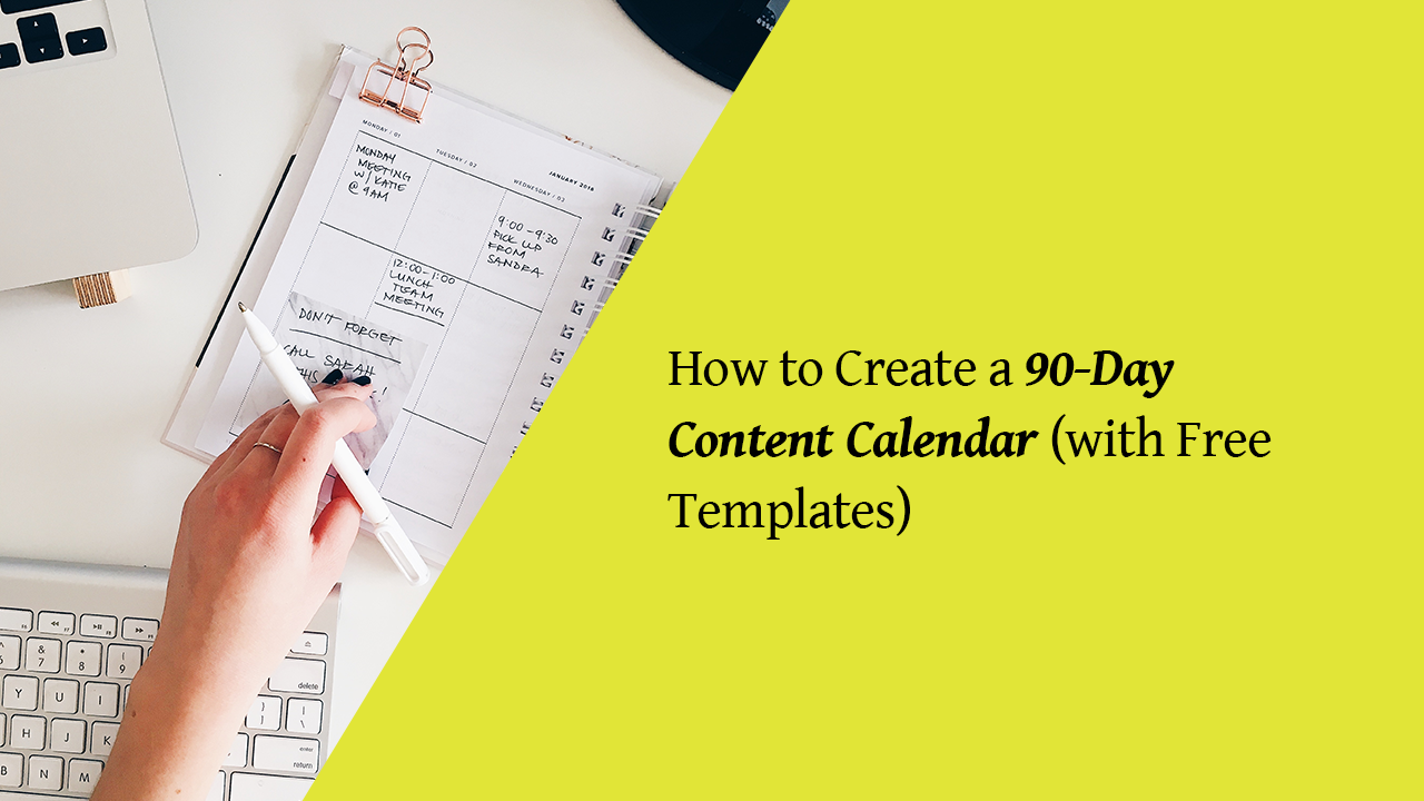 90 Day Calendar.How To Create A 90 Day Content Calendar With Free Templates