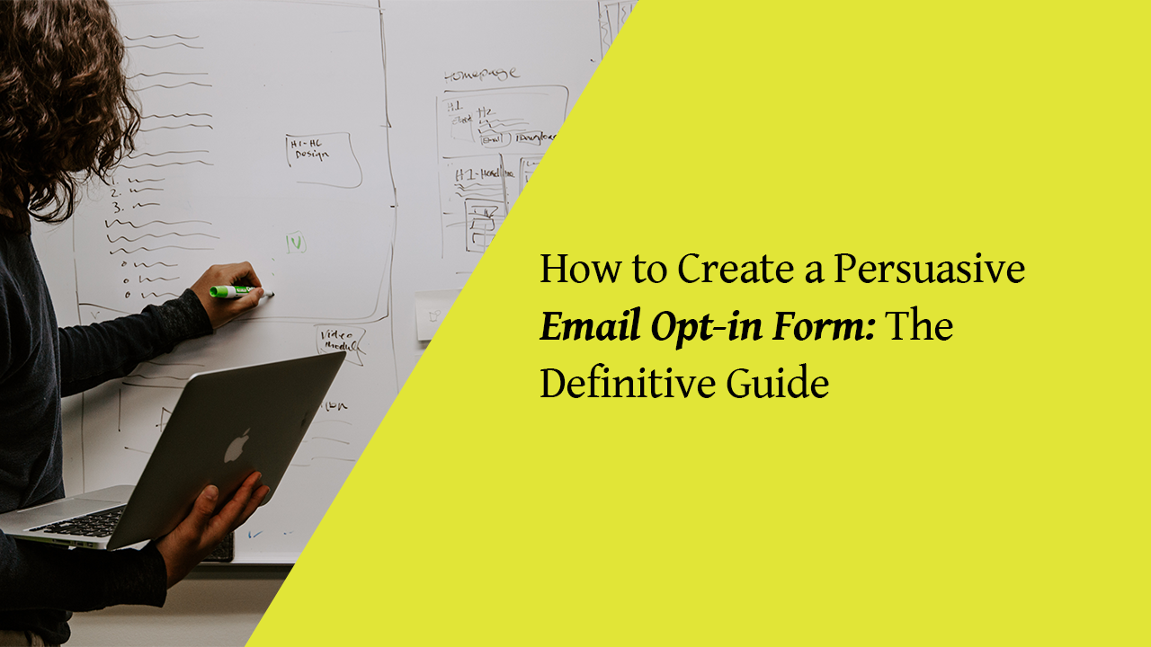 How to Create a Persuasive Email Opt-in Form: The Definitive