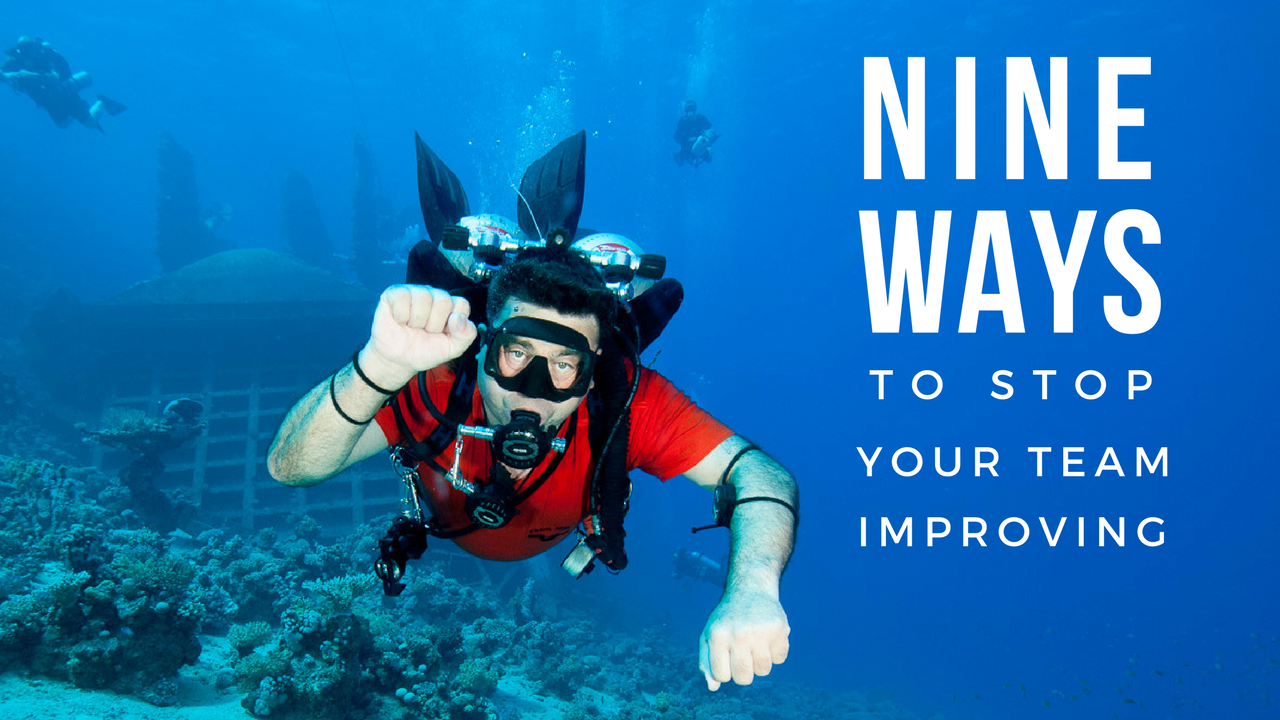 Nine ways to stop your dive team improving...