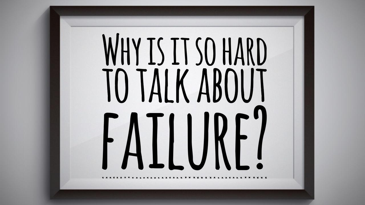 Why is it so hard to talk about failure?