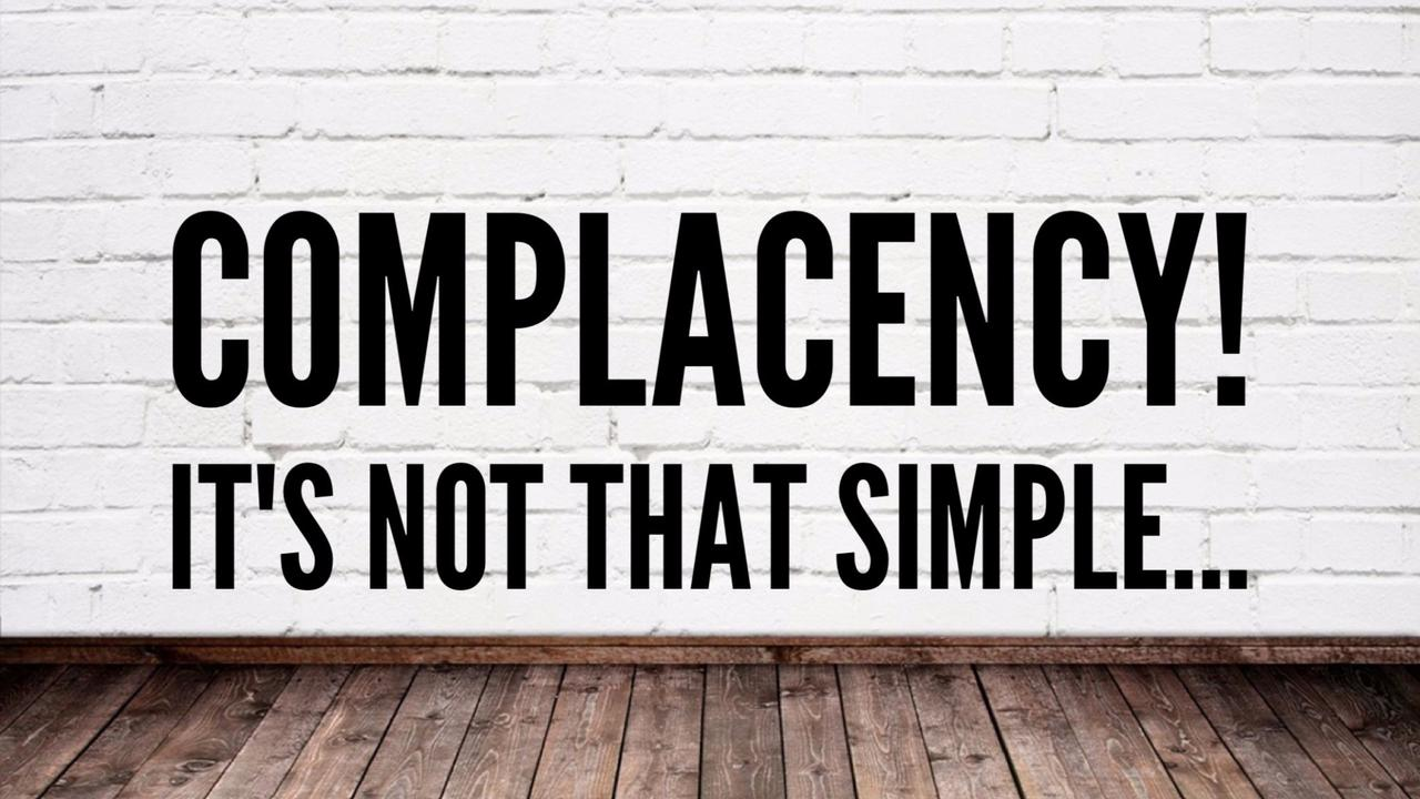 Complacency: The Silent Killer... But it's not that Simple!