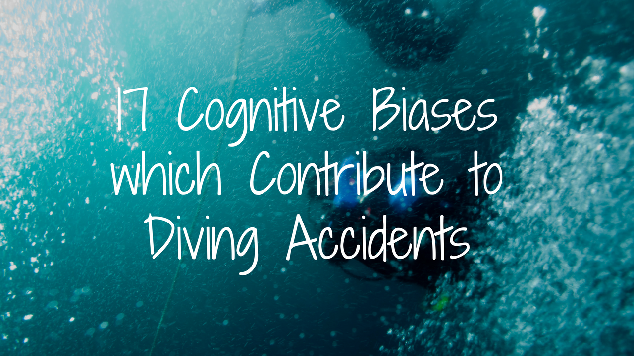 17 Cognitive Biases which Contribute to Diving Accidents