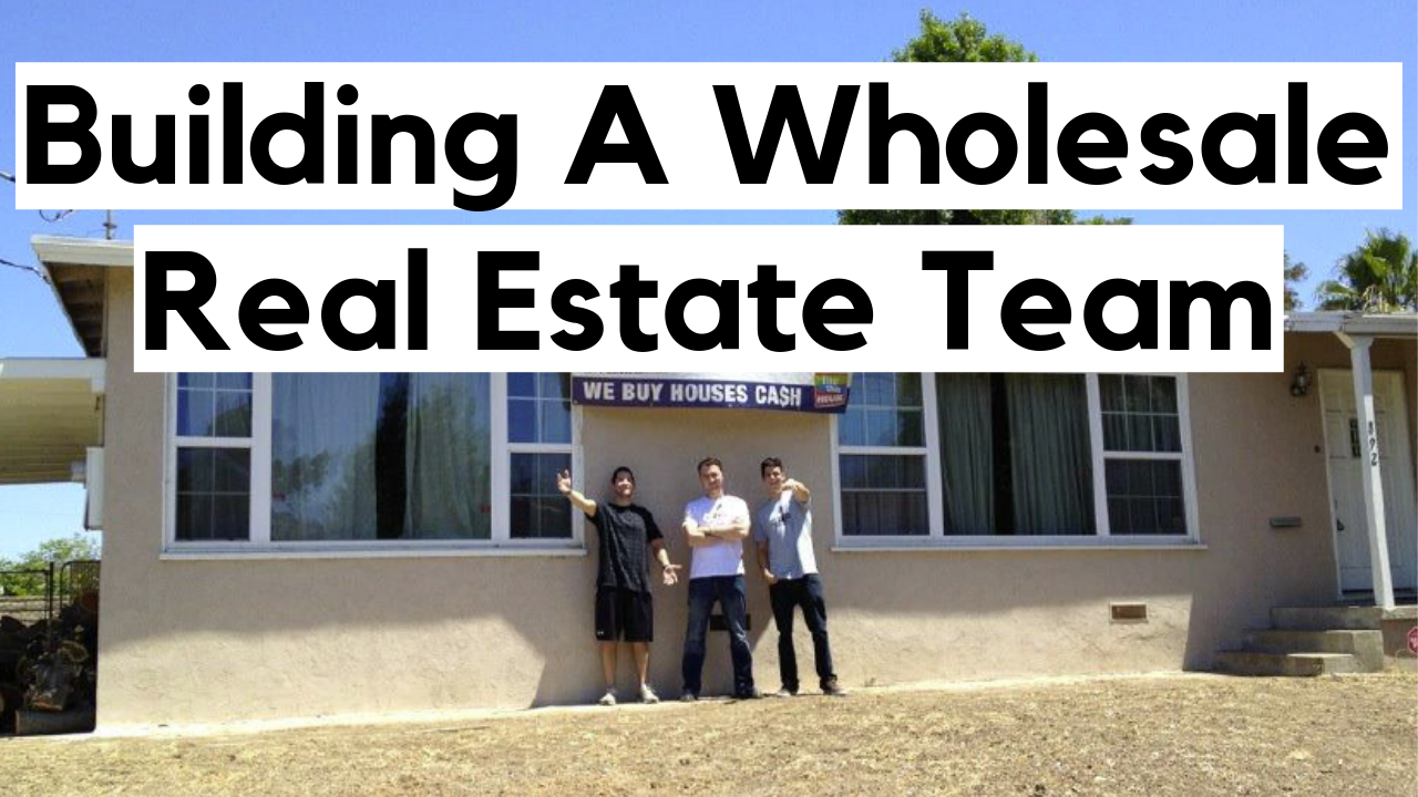 Wholesale Real Estate: How To Build A Wholesaling Team