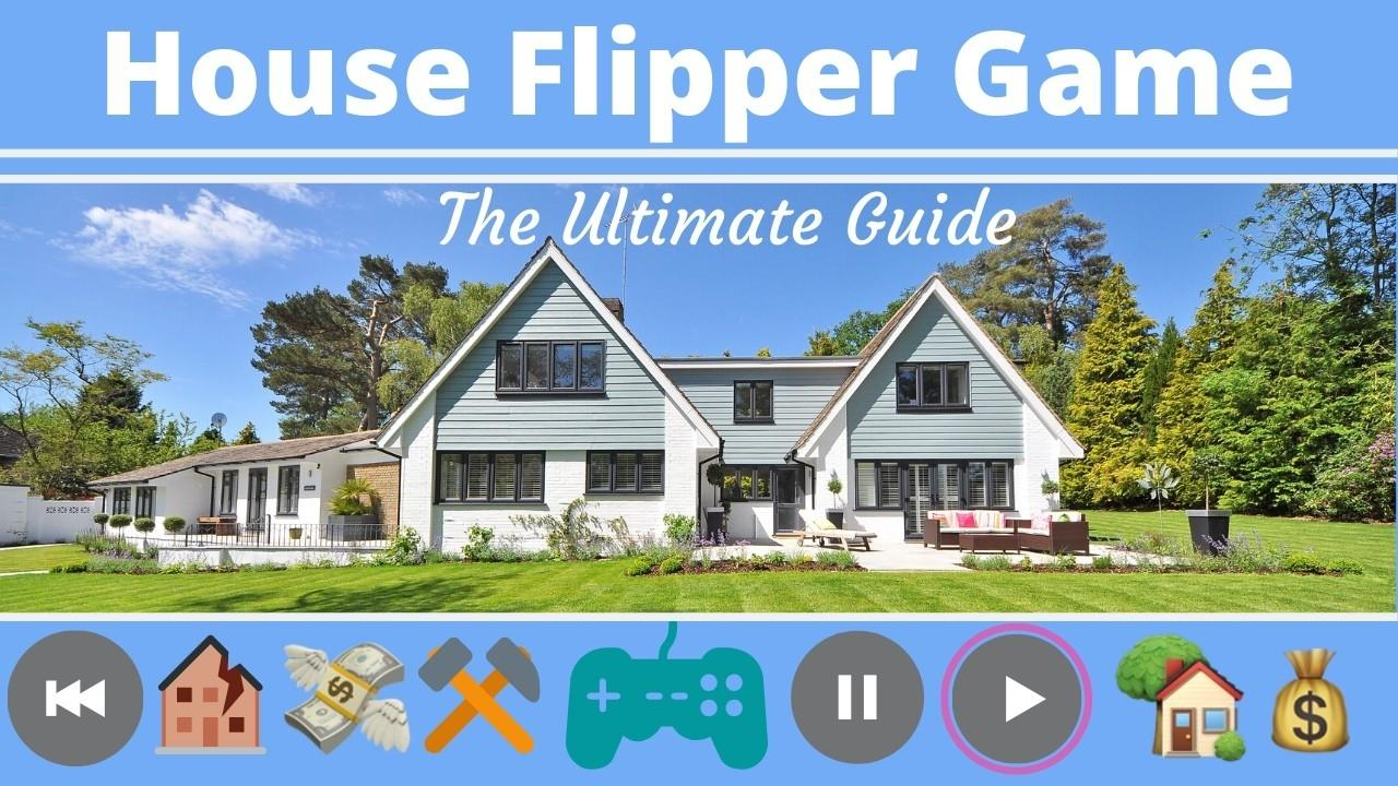House Flipper Game - The (ULTIMATE) Guide - New Update *2020*