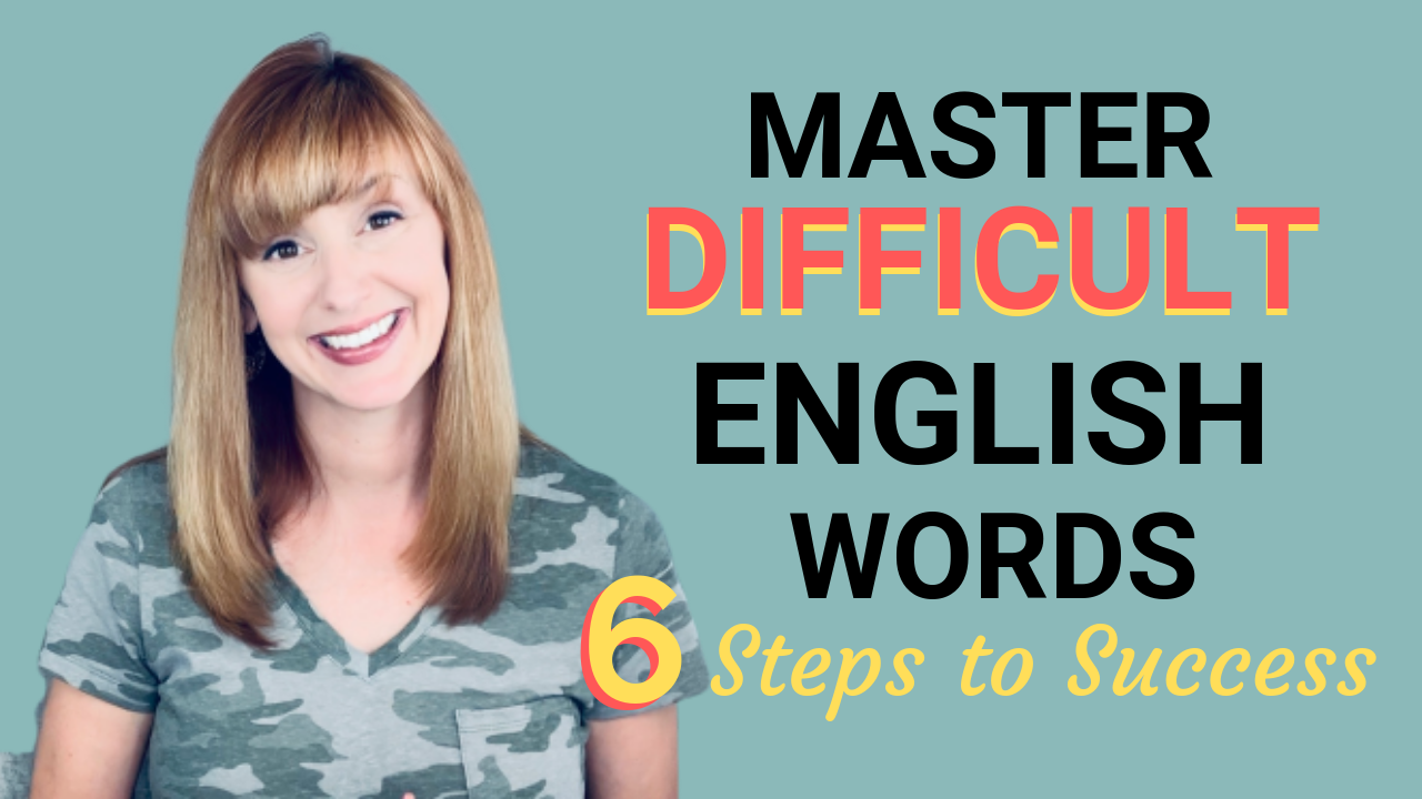 6 Steps to Master Difficult English Words