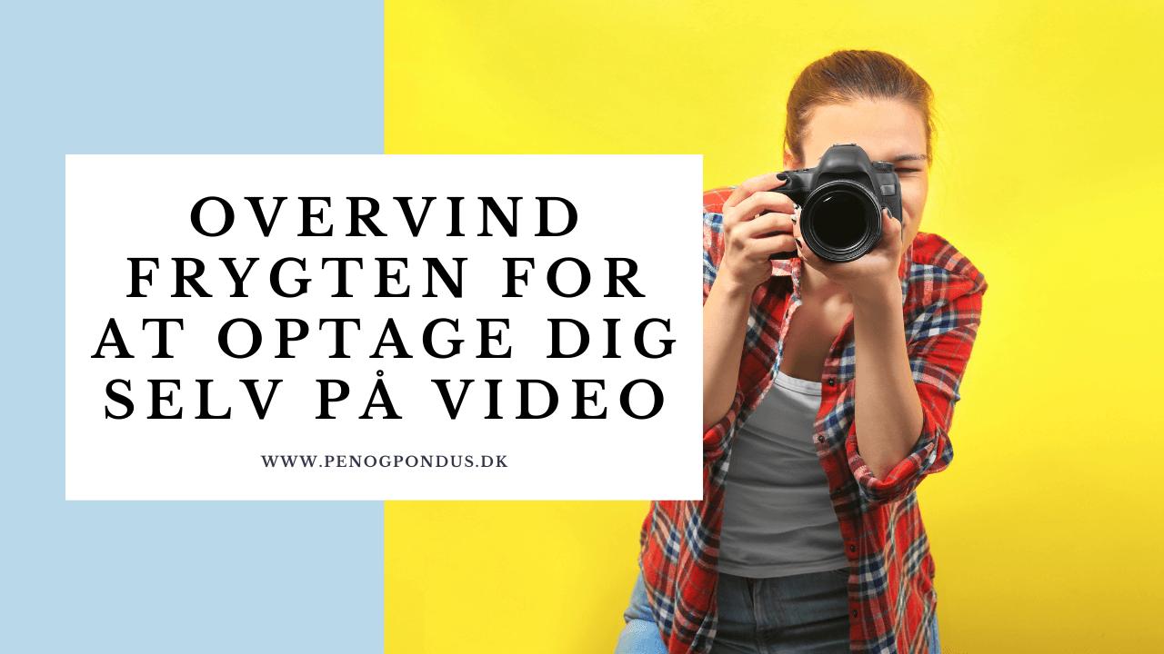 Videomarkedsføring overvind frygten for at optage dig selv på video