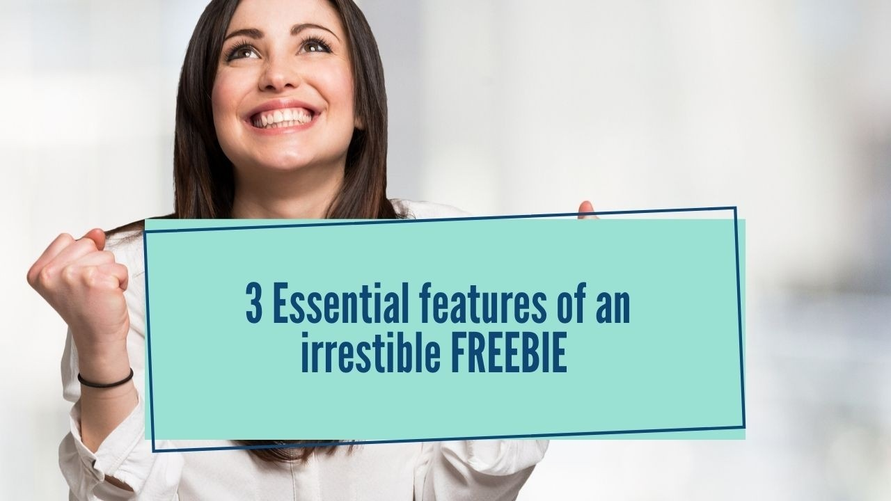 3 Essential features of an irresistible FREEBIE