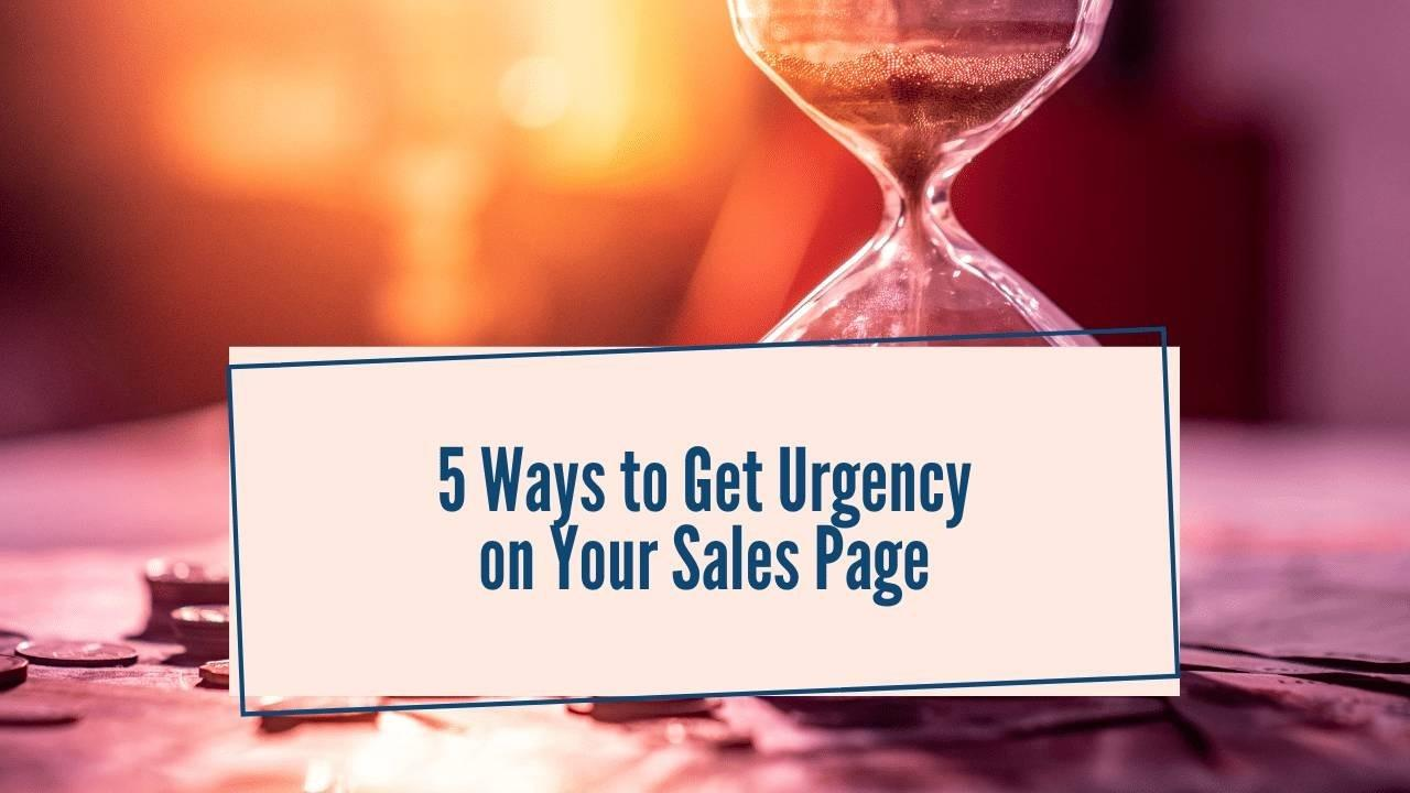 5 Ways to Have Urgency in Your Sales Page