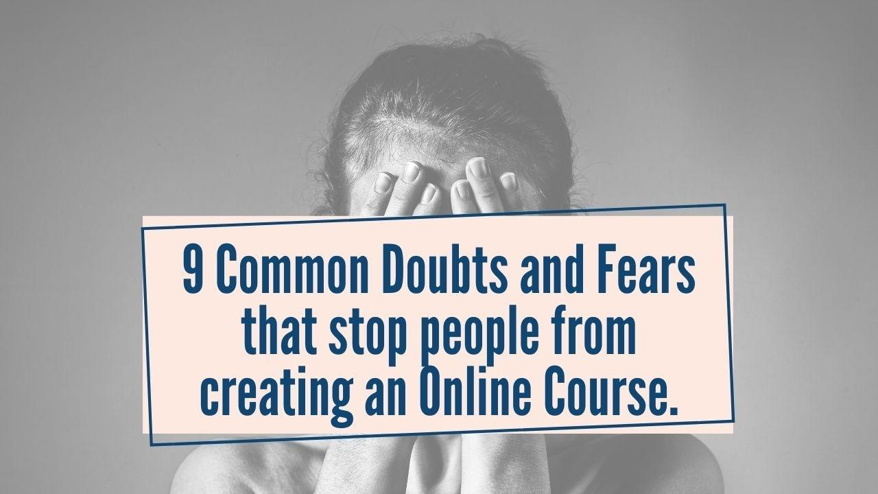 9 common doubts and fears that stop people from creating an online course.