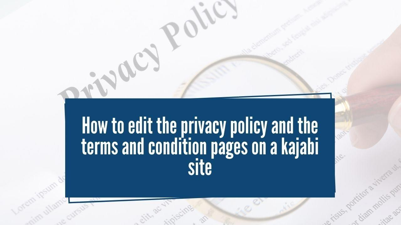 How to edit the Privacy Policy and the Terms and Condition pages on the Kajabi site.