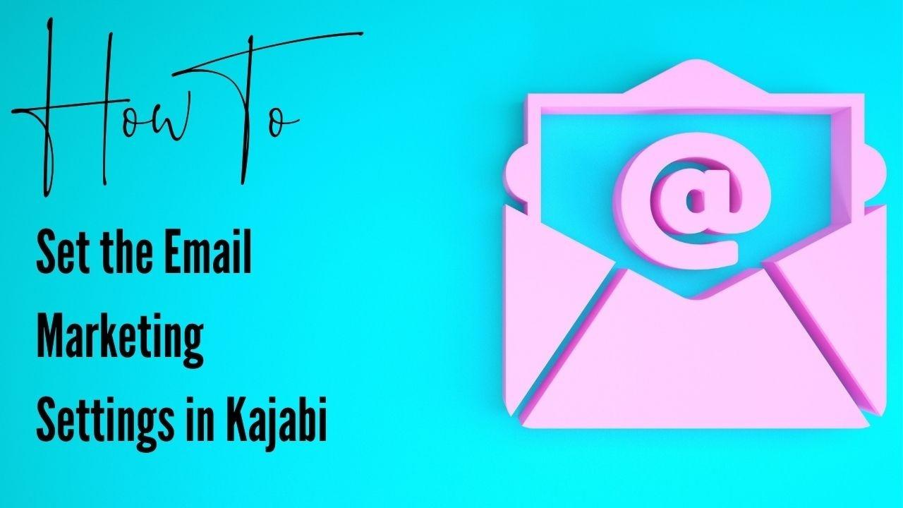 How to set the email marketing settings in kajabi