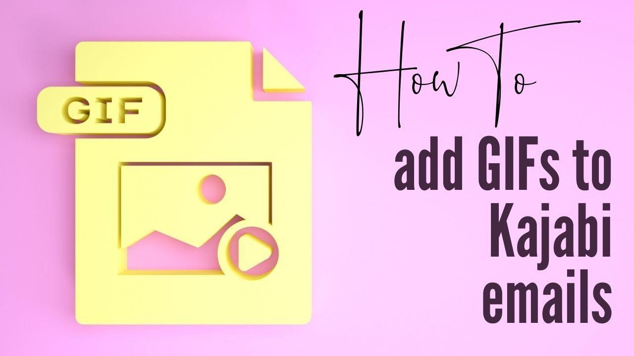 How to add GIFs to kajabi emails